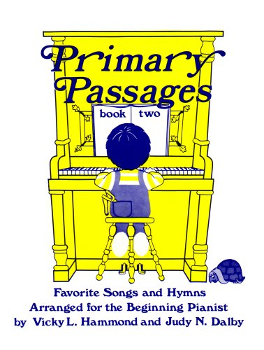 Primary Passages, Book 2: Favorite Songs and Hymns, Arranged for the Beginning Pianist