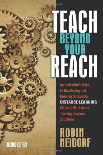 Teach Beyond Your Reach: An Instructor's Guide to Developing and Running Successful Distance Learning Classes, Workshops, Training Sessions, and More by Robin Neidorf (2012-10-01)