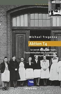 Aktion T4 : le secret d'Etat des nazis : l'extermination des handicapés physiques et mentaux, Tregenza, Michael