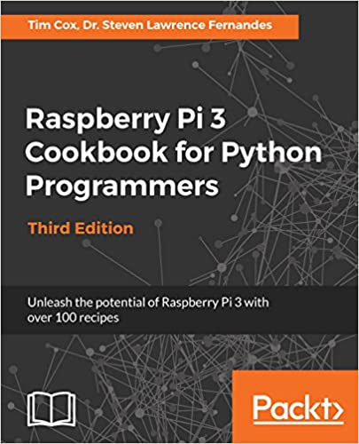 Raspberry Pi 3 Cookbook for Python Programmers: Unleash the