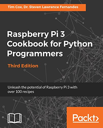 Raspberry Pi 3 Cookbook for Python Programmers: Unleash the potential of Raspberry Pi 3 with over 100 recipes, 3rd Edition