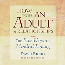 How to Be an Adult in Relationships Audiobook by David Richo Narrated by David Richo