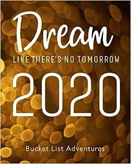 Bucket List 2020.Dream Like There S No Tomorrow 2020 Bucket List Adventures