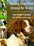 Hunting Dogs from Around the World, Jean-Michel Lepeudry, 0812066324
