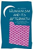 Humanism and Its Aftermath, Bill Martin, 1573925993