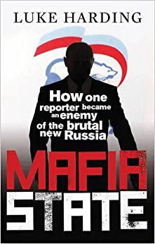 Book Mafia State: How One Reporter Became an Enemy of the Brutal New Russia by Luke Harding (2012-02-23)