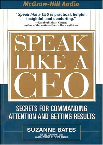 Speak Like a CEO: Secrets for Commanding Attention and Getting Results by Brand: America Media International