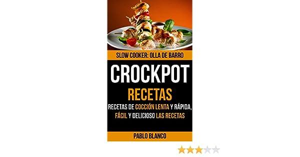 Amazon.com: Crockpot: Crockpot Recetas: Recetas de cocción lenta y rápida, Fácil y delicioso Las recetas (Spanish Edition) eBook: Pablo Blanco: Kindle Store