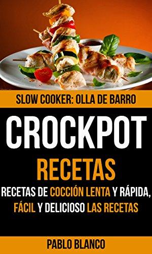 Crockpot: Crockpot Recetas: Recetas de cocción lenta y rápida, Fácil y delicioso Las