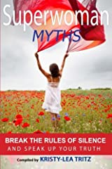 Superwoman Myths: Break the Rules of Silence and Speak UP Your Truth! Paperback