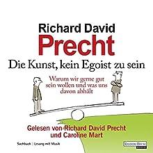 Die Kunst, kein Egoist zu sein Hörbuch von Richard David Precht Gesprochen von: Richard David Precht, Caroline Mart