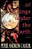 Of Things under the Earth, Peter Castor, 0970599625