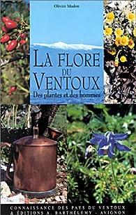 La Flore du Ventoux - Des plantes et des hommes par Olivier Madon