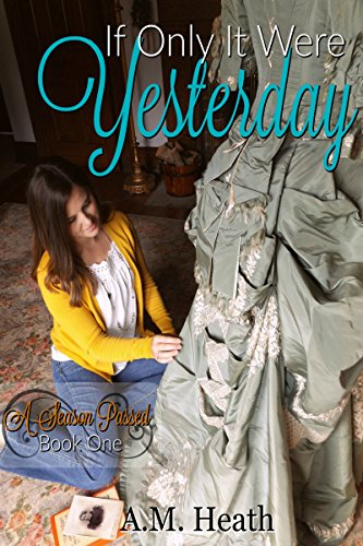 If Only It Were Yesterday (A Season Passed Book 1) by [Heath, A.M.]