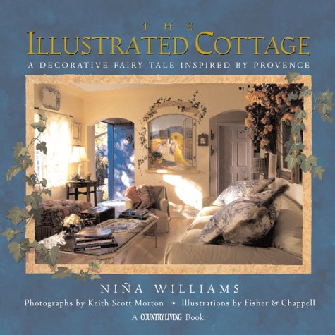 Williams Cottage - The Illustrated Cottage: A Decorative Fairy Tale Inspired by Provence (Country Living)