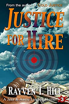 Justice for Hire: A Private Investigator Crime Novel (A Jake & Annie Lincoln Thriller Book 3) by [Hill, Rayven T.]