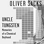 Uncle Tungsten: Memories of a Chemical Boyhood | Oliver Sacks