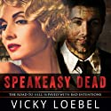 Speakeasy Dead: A Roaring Twenties Paranormal Romantic Comedy Audiobook by Vicky Loebel Narrated by Nick Podehl, Emily Beresford