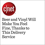 Beer and Vinyl Will Make You Feel Fine, Thanks to This Delivery Service | Richard Trenholm