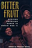 Bitter Fruit : African American Women in World War II, , 0826212425
