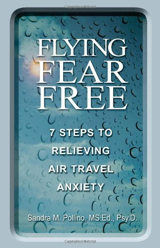 Flying Fear Free: 7 Steps to Relieving Air Travel Anxiety