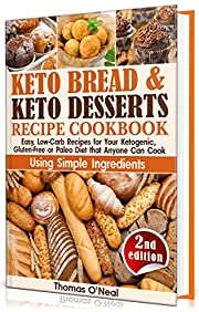 Keto Bread and Keto Desserts Recipe Cookbook: Easy, Low-Carb Recipes for Your Ketogenic, Gluten-Free or Paleo Diet that Anyone Can Cook Using Simple Ingredients. ... Snacks (Keto Bread and Desserts Book 2)