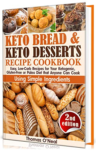 Keto Bread and Keto Desserts Recipe Cookbook: Easy, Low-Carb Recipes for Your Ketogenic, Gluten-Free or Paleo Diet that Anyone Can Cook Using Simple Ingredients. ... Snacks (Keto Bread and Desserts Book 2) by Thomas O'Neal