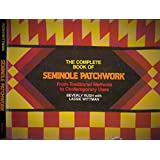 The Complete Book of Seminole Patchwork: From Traditional Methods to Contemporary Uses