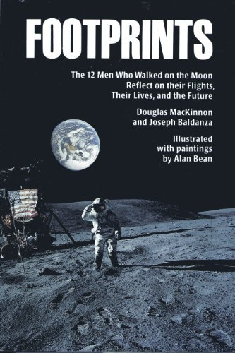 Footprints: The 12 Men Who Walked on the Moon Reflect on their Flights, their Lives, and the Future