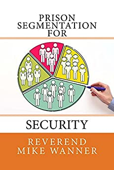 Prison Segmentation For Security by [Wanner, Reverend Mike]
