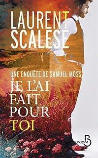 Je l'ai fait pour toi : une enquête de Samuel Moss, Scalese, Laurent