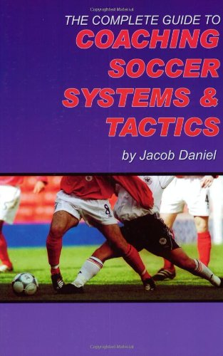 Football Soccer Coaching (The Complete Guide to Coaching Soccer Systems and Tactics)