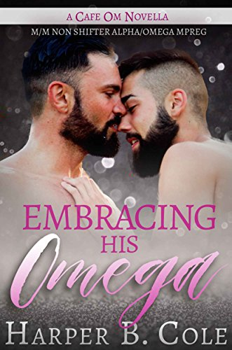 Embracing His Omega: M/M Non-Shifter Alpha/Omega MPREG (Cafe Om Book 1)