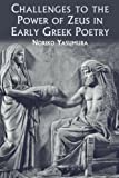 Challenges to the Power of Zeus in Early Greek Poetry, Noriko Yasumura, 147250447X
