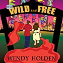 Wild and Free Audiobook by Wendy Holden Narrated by Emma Powell
