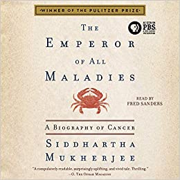 The Emperor Of All Maladies A Biography Of Cancer By Siddhartha Mukherjee