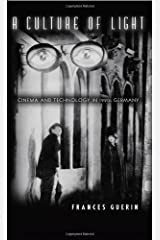 A Culture of Light: Cinema and Technology in 1920s Germany Kindle Edition