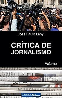 Crítica de Jornalismo: Volume II por [Lanyi, José Paulo]