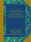 img - for Recueil De Tables Astronomiques, Pub. Sous La Direction De L'Acad mie Royale Des Sciences Et Belles-Lettres De Prusse, Volume 3 (French Edition) book / textbook / text book