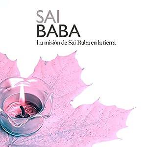 Sai Baba: La misión de Sai Baba en la tierra [Sai Baba: Sai Baba's Mission on Earth] Audiobook