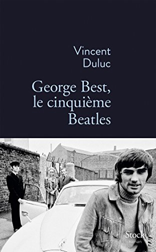 George Best, le cinquième Beatles (Essais - Documents) (French Edition) (George Best Le Cinquieme Beatles)