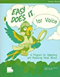 Easy Does It for Voice : A Program for Detecting and Reducing Vocal Abuse, Chamberlain, Catherine E. and Strode, Robin, 1559992212