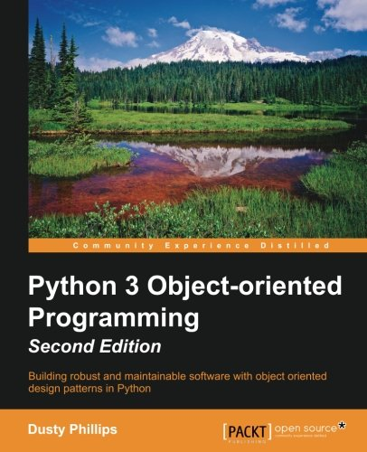 Python 3 Object-oriented Programming - Second Edition: Building robust and maintainable software with object oriented design patterns in Python