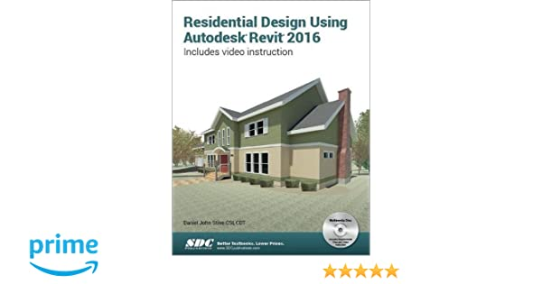 Residential Design Using Autodesk Revit 2016: Daniel John