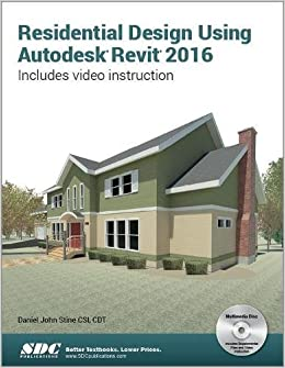 Residential Design Using Autodesk Revit 2016: Daniel John Stine ...