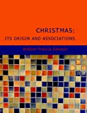 Christmas: Its Origin and Associations, William Francis Dawson, 1434686000
