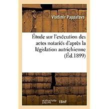 Etude Sur L'Execution Des Actes Notaries D'Apres La Legislation Autrichienne