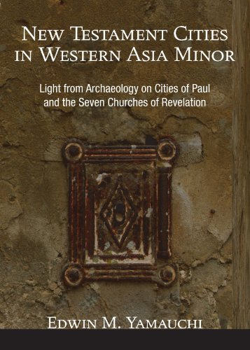 New Testament Cities in Western Asia Minor: Light from Archaeology on Cities of Paul and the Seven Churches of Revelation (History Of The Seven Churches In Revelation)