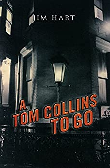 A Tom Collins To Go (Harry Parker Mysteries Book 1) by [Hart, Jim]