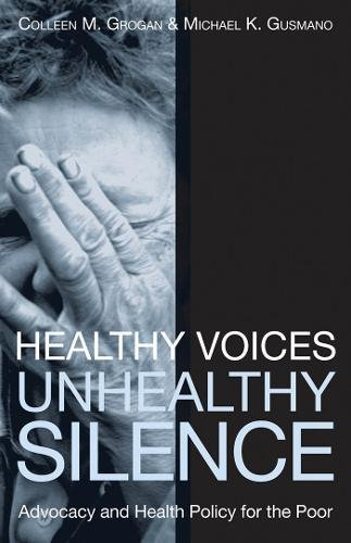 Healthy Voices, Unhealthy Silence: Advocacy and Health Policy for the Poor (American Government and Public Policy)